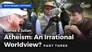 الإلحاد: نظرة غير منطقية للعالم - الجزء الثالثAtheism: An Irrational World View Pt 3|Hamza & Julian