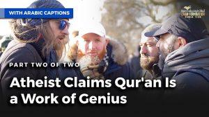 ملحد يدعى أن القرآن عمل عبقرى - الجزء الثانى|Atheist Claims Qur'an Is A Work Of Genius Pt2 of 2