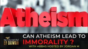 Can Atheism Lead To Immorality? With Abbas & Jordan M