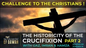 Testing The Historicity Of The Crucifixion - PART 2  **CHALLENGE**  Hamza & Ijaz Ahmed