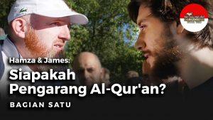 Hamza & James - Siapakah Pengarang Al-Qur'an? (Bagian 1)