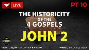 Testing Historicity of The Gospel of John Pt 2 - with Ijaz ,Hamza, Imran, Nazam & Ben