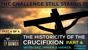 Testing The Historicity Of The Crucifixion - PART 4 - With Ijaz, Hamza & Dr Imran