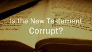 Is The New Testament Corrupt? *Must Watch*