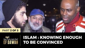 Islam : Knowing Enough To Be Convinced | Pt 2 of 3