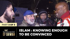 Islam : Knowing Enough To Be Convinced | Pt 3 of 3