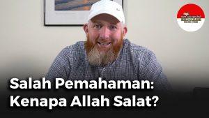 Salah Pemahaman Bagian 1: Kenapa Allah Salat?