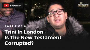 Trini In London | Pt 2 of 4 | Is The New Testament Corrupted?