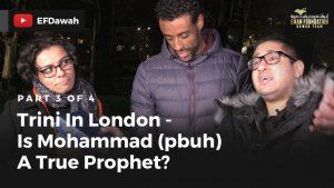 Trini in London | Pt 3 of 4 | Is Mohammad (pbuh) A True Prophet?